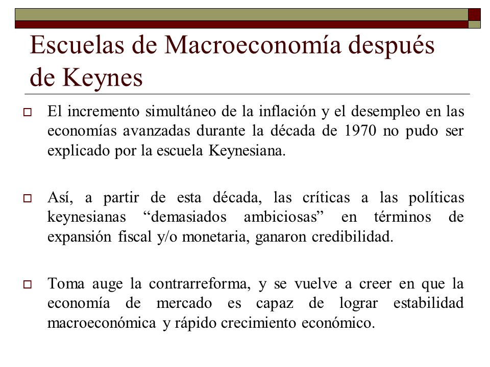 Escuelas de Macroeconomía después de Keynes El incremento simultáneo de la inflación y el desempleo en las economías avanzadas durante la década de 19