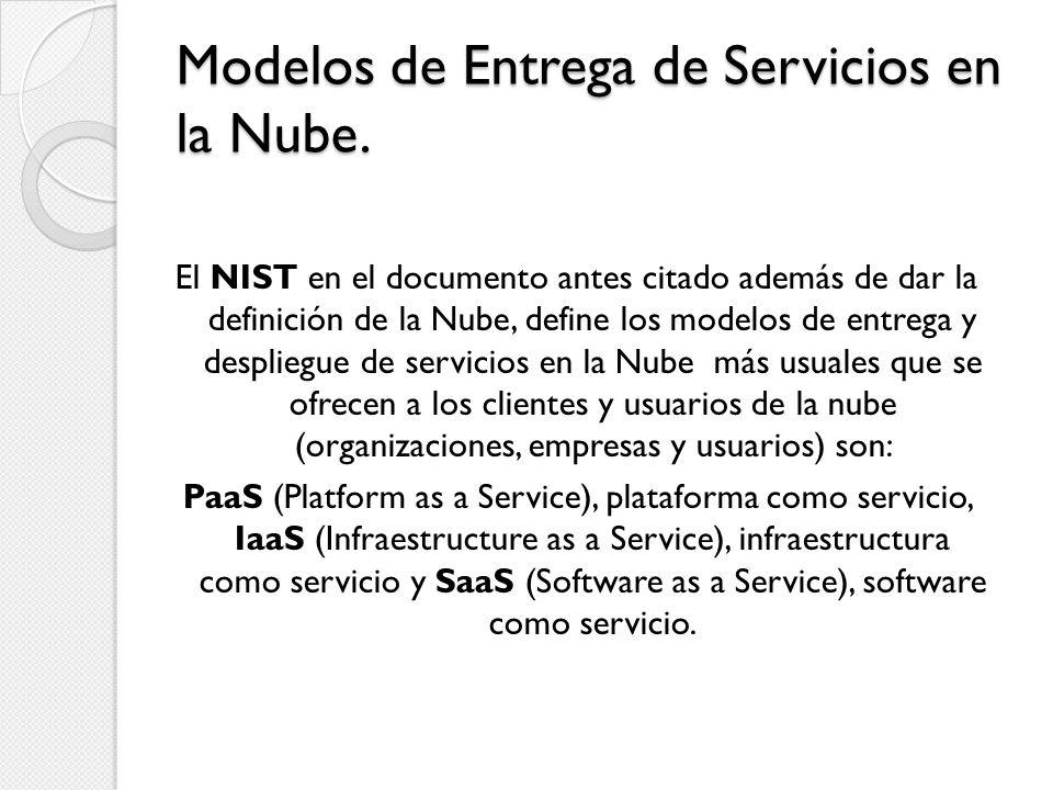 El NIST en el documento antes citado además de dar la definición de la Nube, define los modelos de entrega y despliegue de servicios en la Nube más us