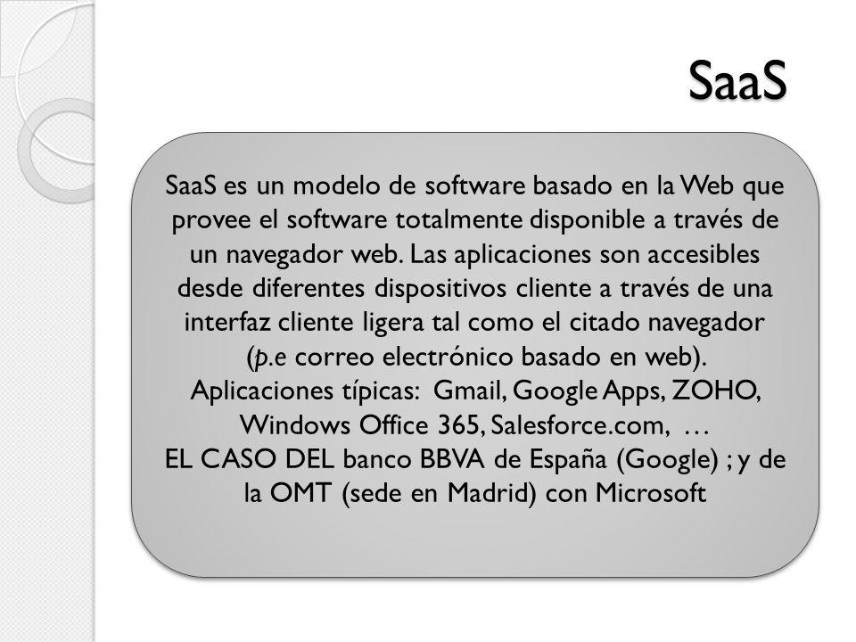 SaaS SaaS es un modelo de software basado en la Web que provee el software totalmente disponible a través de un navegador web. Las aplicaciones son ac