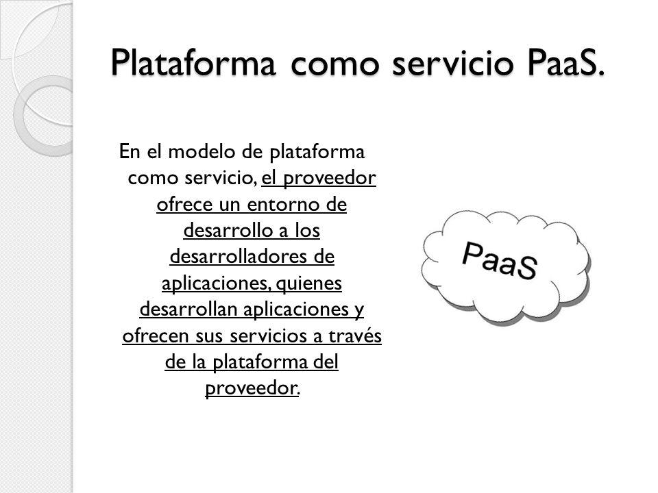 Plataforma como servicio PaaS. En el modelo de plataforma como servicio, el proveedor ofrece un entorno de desarrollo a los desarrolladores de aplicac