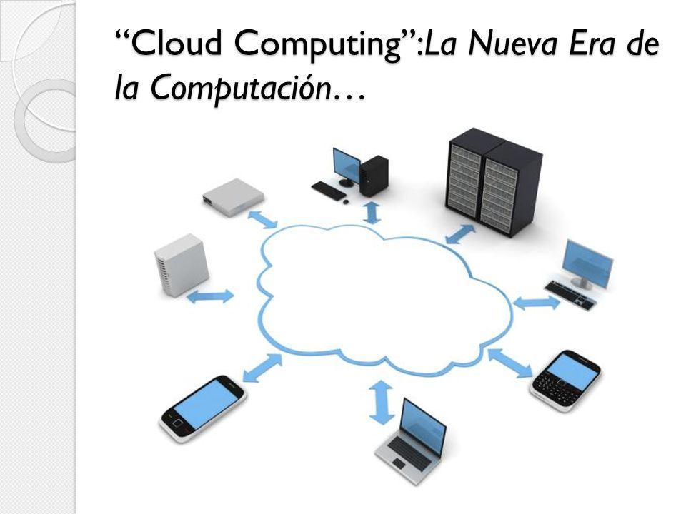 Cloud Computing:La Nueva Era de la Computación…