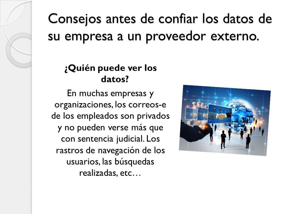 Consejos antes de confiar los datos de su empresa a un proveedor externo. ¿Quién puede ver los datos? En muchas empresas y organizaciones, los correos