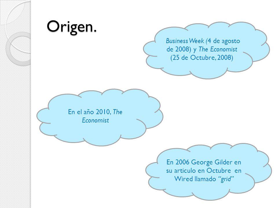 Origen. Business Week (4 de agosto de 2008) y The Economist (25 de Octubre, 2008) En el año 2010, The Economist En 2006 George Gilder en su articulo e