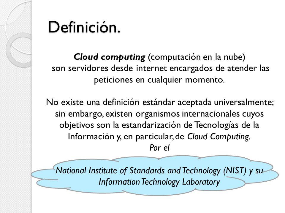 Definición. Cloud computing (computación en la nube) son servidores desde internet encargados de atender las peticiones en cualquier momento. No exist