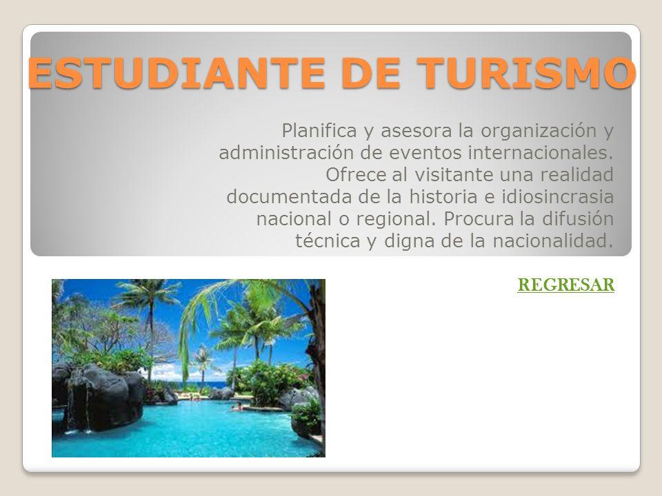 ESTUDIANTE DE TURISMO Planifica y asesora la organización y administración de eventos internacionales. Ofrece al visitante una realidad documentada de