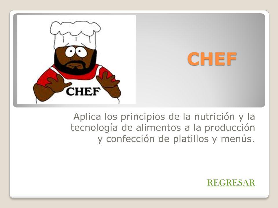 CHEF Aplica los principios de la nutrición y la tecnología de alimentos a la producción y confección de platillos y menús. REGRESAR