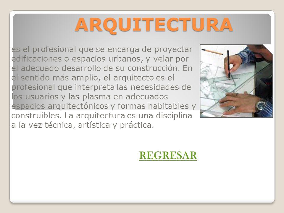 ARQUITECTURA es el profesional que se encarga de proyectar edificaciones o espacios urbanos, y velar por el adecuado desarrollo de su construcción. En