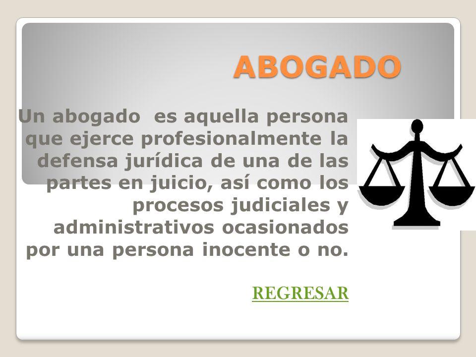 ABOGADO Un abogado es aquella persona que ejerce profesionalmente la defensa jurídica de una de las partes en juicio, así como los procesos judiciales