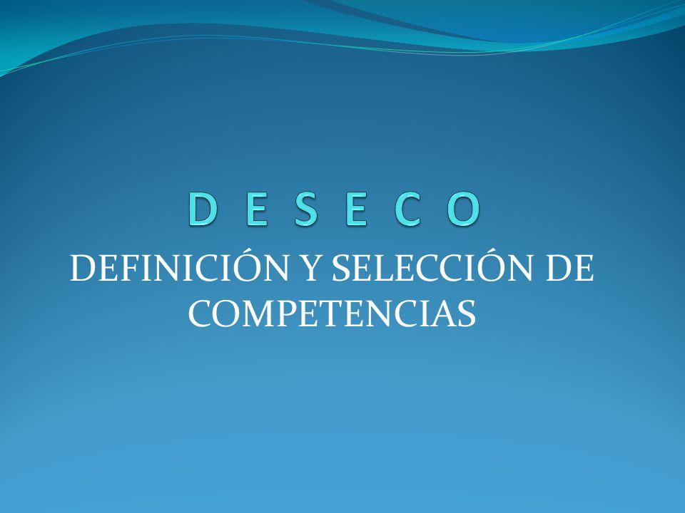 PROYECTO DESECO Deseco es un proyecto que está a cargo de La OCDE ( organización para la cooperación y desarrollo económico) quien selecciona y define las competencias esenciales para la vida de las personas y el buen funcionamiento de la sociedad.
