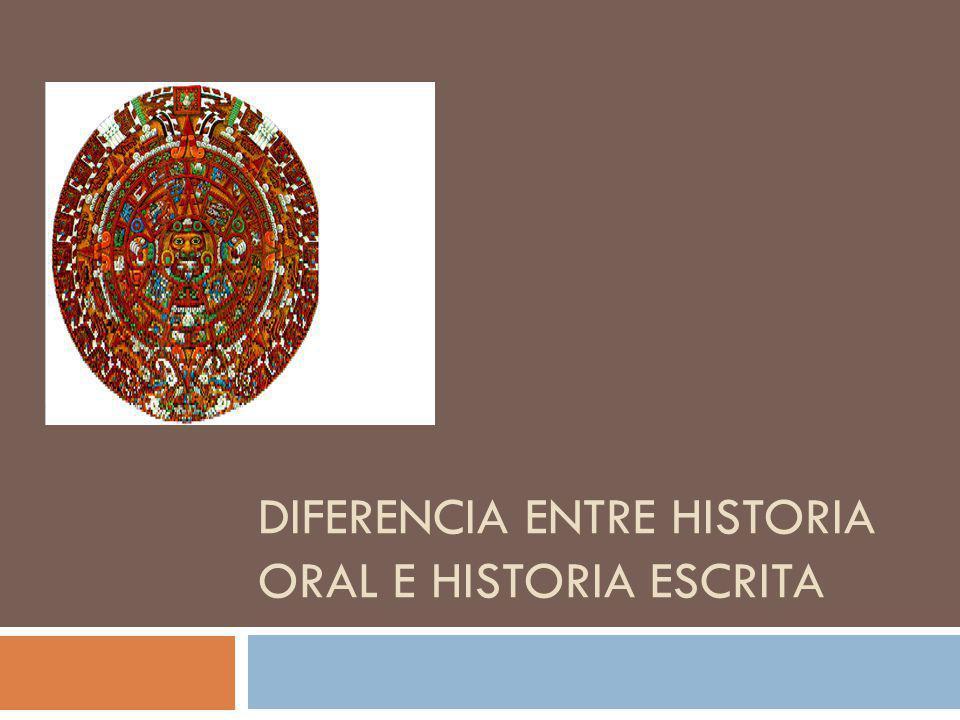 DIFERENCIA ENTRE HISTORIA ORAL E HISTORIA ESCRITA