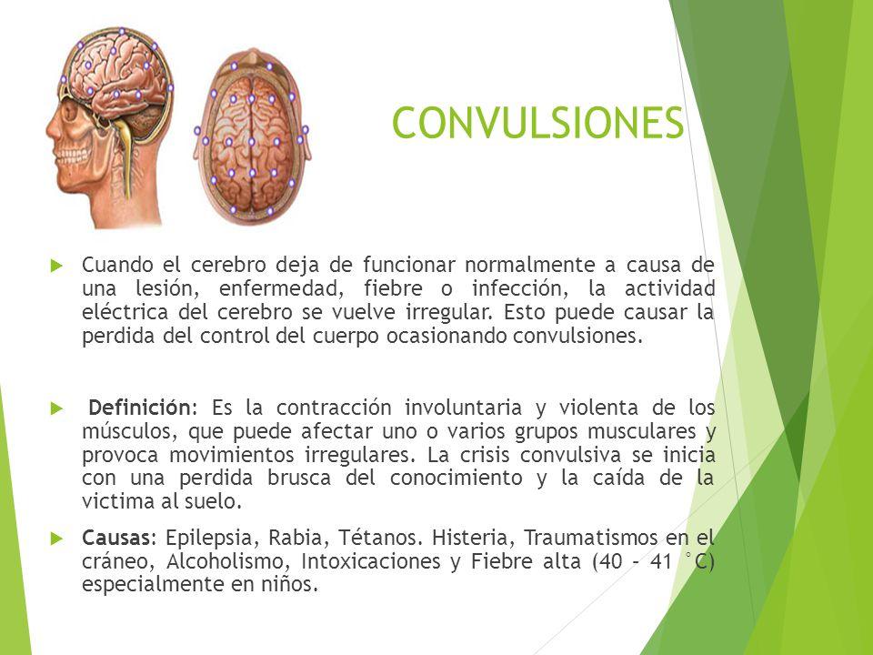 CONVULSIONES Cuando el cerebro deja de funcionar normalmente a causa de una lesión, enfermedad, fiebre o infección, la actividad eléctrica del cerebro