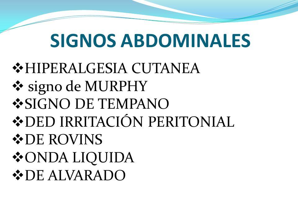SIGNOS ABDOMINALES HIPERALGESIA CUTANEA signo de MURPHY SIGNO DE TEMPANO DED IRRITACIÓN PERITONIAL DE ROVINS ONDA LIQUIDA DE ALVARADO