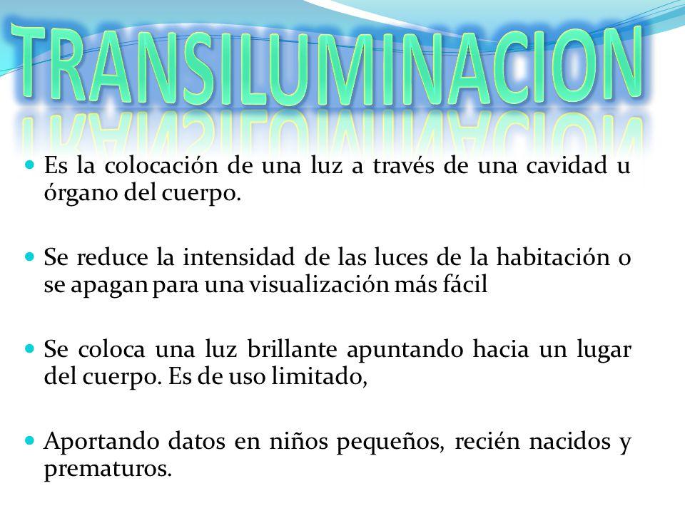 Es la colocación de una luz a través de una cavidad u órgano del cuerpo. Se reduce la intensidad de las luces de la habitación o se apagan para una vi