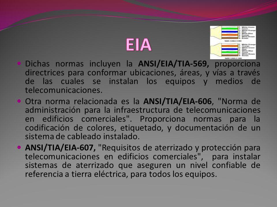 Dichas normas incluyen la ANSI/EIA/TIA-569, proporciona directrices para conformar ubicaciones, áreas, y vías a través de las cuales se instalan los equipos y medios de telecomunicaciones.