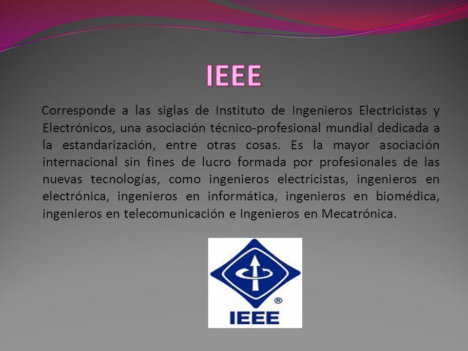 Corresponde a las siglas de Instituto de Ingenieros Electricistas y Electrónicos, una asociación técnico-profesional mundial dedicada a la estandarización, entre otras cosas.