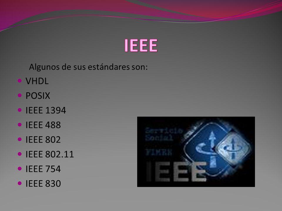 Algunos de sus estándares son: VHDL POSIX IEEE 1394 IEEE 488 IEEE 802 IEEE 802.11 IEEE 754 IEEE 830