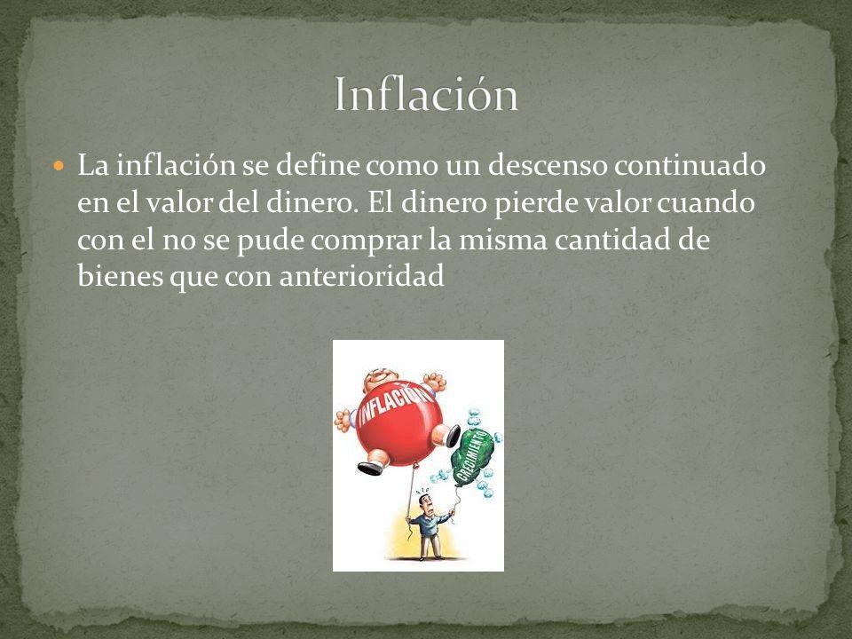 La inflación se define como un descenso continuado en el valor del dinero.