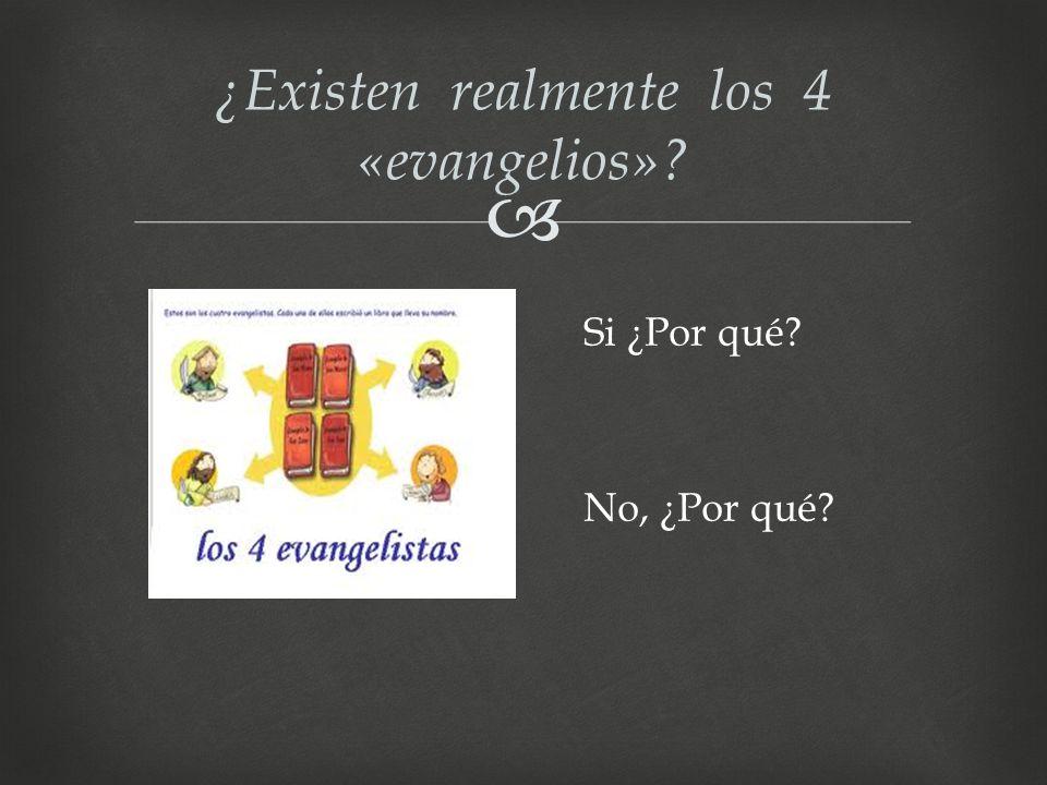 ¿Existen realmente los 4 «evangelios»? Si ¿Por qué? No, ¿Por qué?