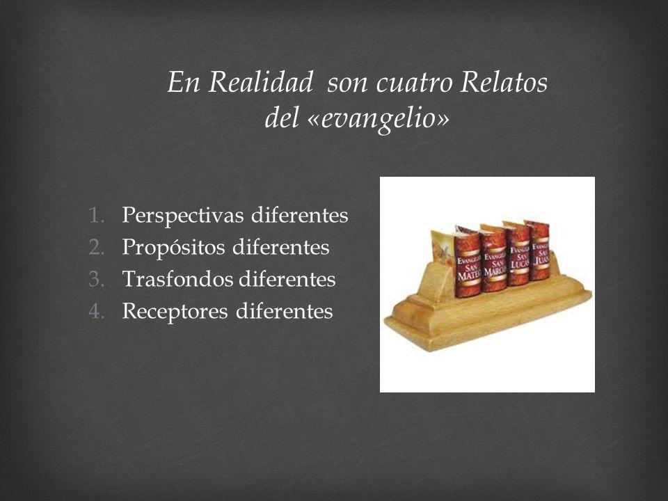 1.Perspectivas diferentes 2.Propósitos diferentes 3.Trasfondos diferentes 4.Receptores diferentes En Realidad son cuatro Relatos del «evangelio»