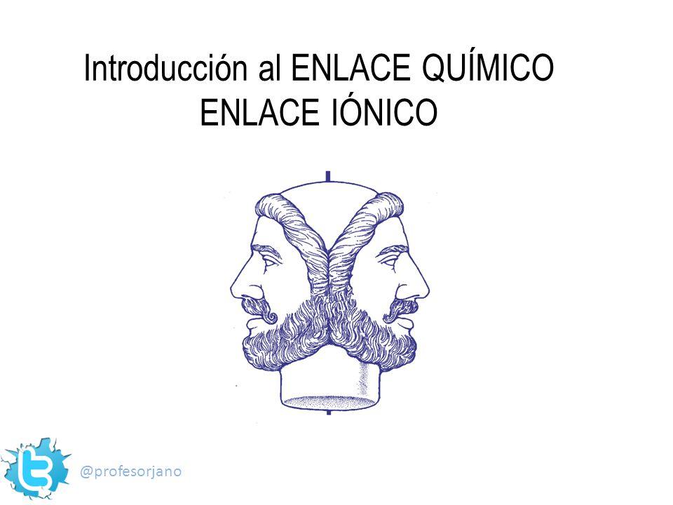 Introducción al ENLACE QUÍMICO ENLACE IÓNICO @profesorjano