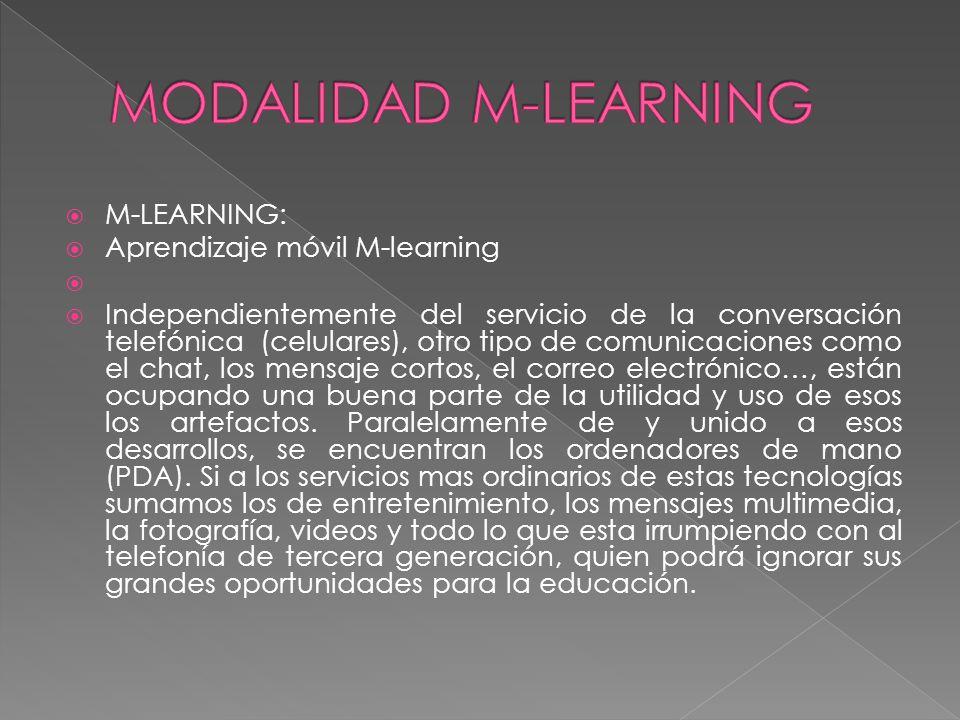 M-LEARNING: Aprendizaje móvil M-learning Independientemente del servicio de la conversación telefónica (celulares), otro tipo de comunicaciones como e
