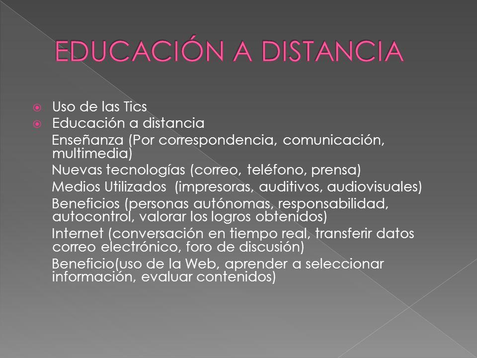 Uso de las Tics Educación a distancia Enseñanza (Por correspondencia, comunicación, multimedia) Nuevas tecnologías (correo, teléfono, prensa) Medios U
