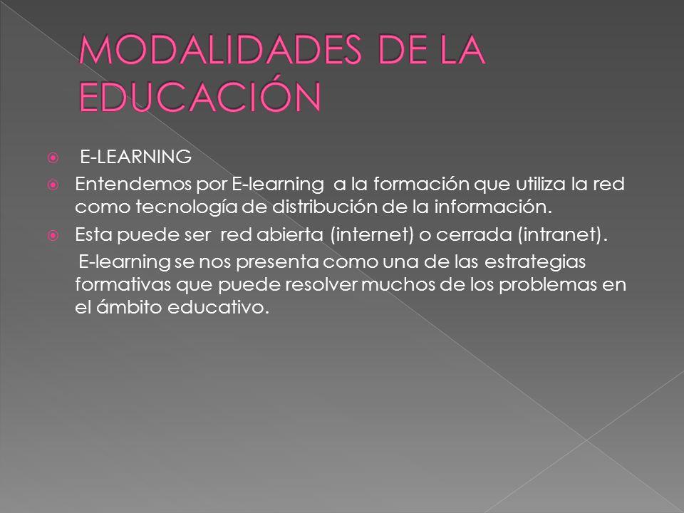 E-LEARNING Entendemos por E-learning a la formación que utiliza la red como tecnología de distribución de la información. Esta puede ser red abierta (