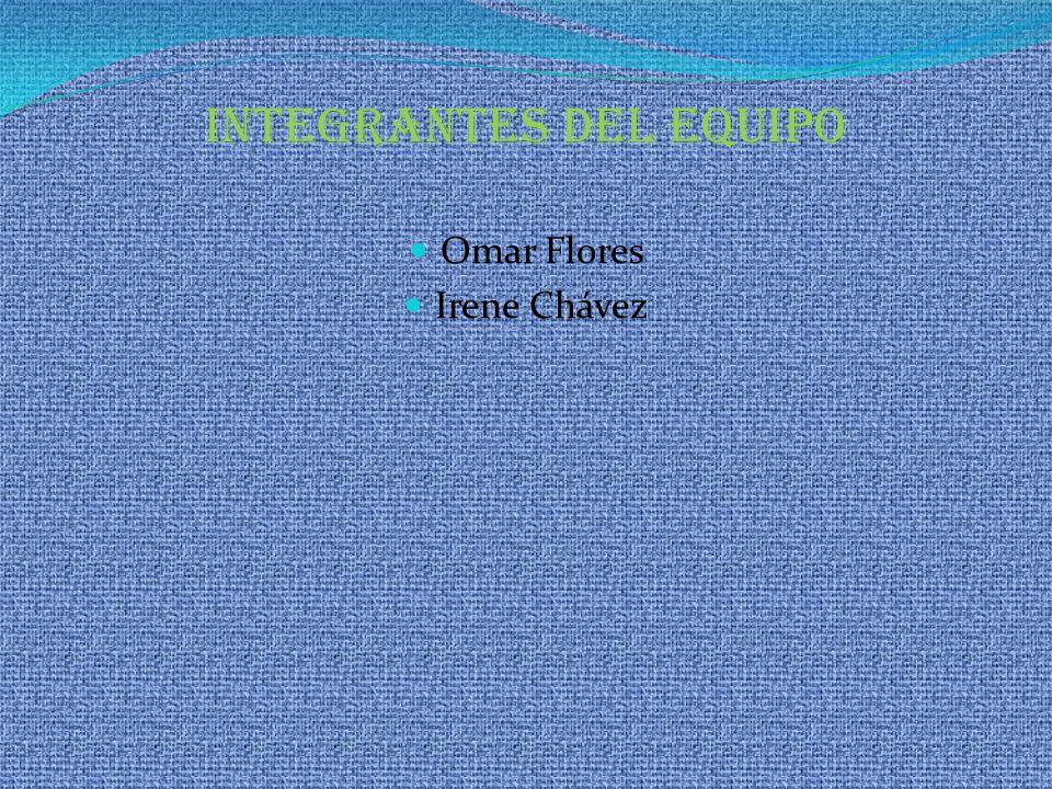 Integrantes del equipo Omar Flores Irene Chávez
