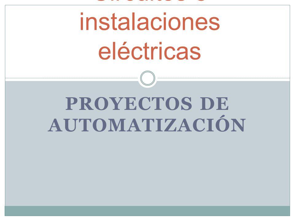 PROYECTOS DE AUTOMATIZACIÓN Circuitos e instalaciones eléctricas