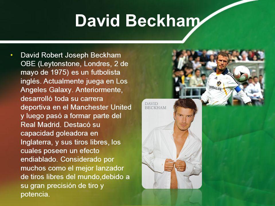David Beckham David Robert Joseph Beckham OBE (Leytonstone, Londres, 2 de mayo de 1975) es un futbolista inglés. Actualmente juega en Los Angeles Gala