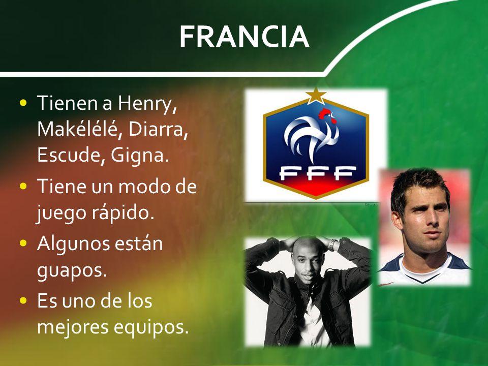 FRANCIA Tienen a Henry, Makélélé, Diarra, Escude, Gigna. Tiene un modo de juego rápido. Algunos están guapos. Es uno de los mejores equipos.