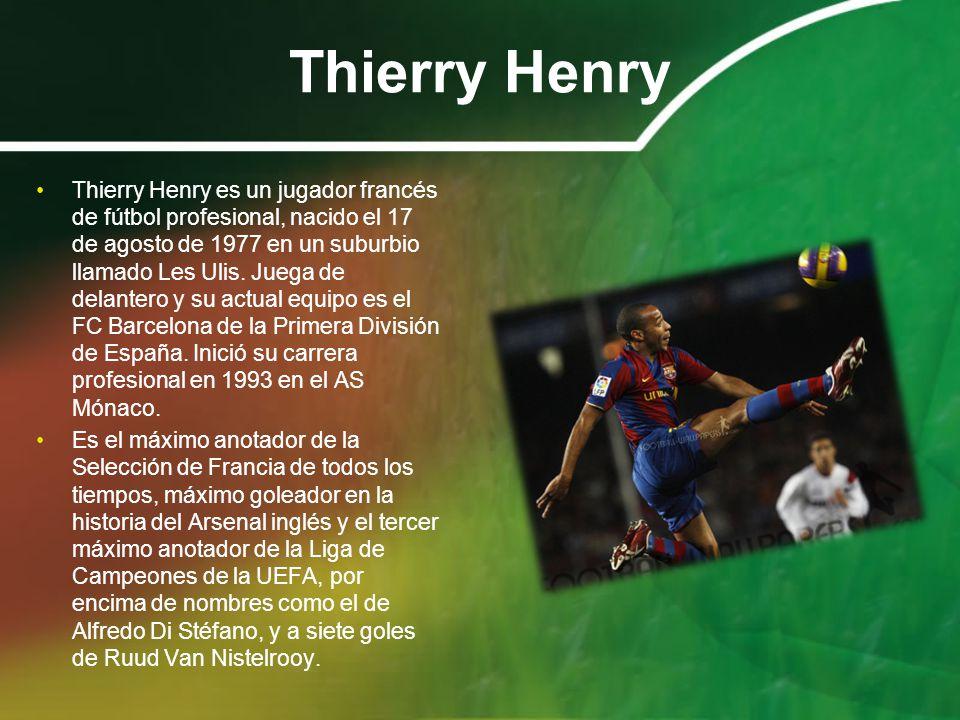 Thierry Henry Thierry Henry es un jugador francés de fútbol profesional, nacido el 17 de agosto de 1977 en un suburbio llamado Les Ulis. Juega de dela