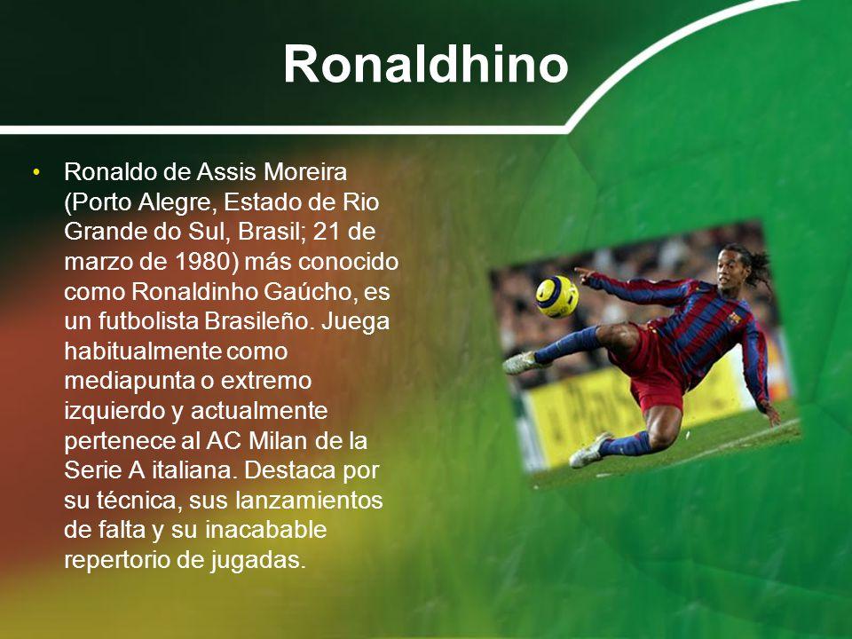 Ronaldhino Ronaldo de Assis Moreira (Porto Alegre, Estado de Rio Grande do Sul, Brasil; 21 de marzo de 1980) más conocido como Ronaldinho Gaúcho, es u