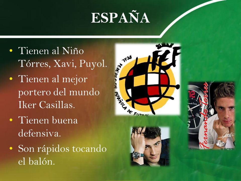 ESPAÑA Tienen al Niño Tórres, Xavi, Puyol. Tienen al mejor portero del mundo Iker Casillas. Tienen buena defensiva. Son rápidos tocando el balón.
