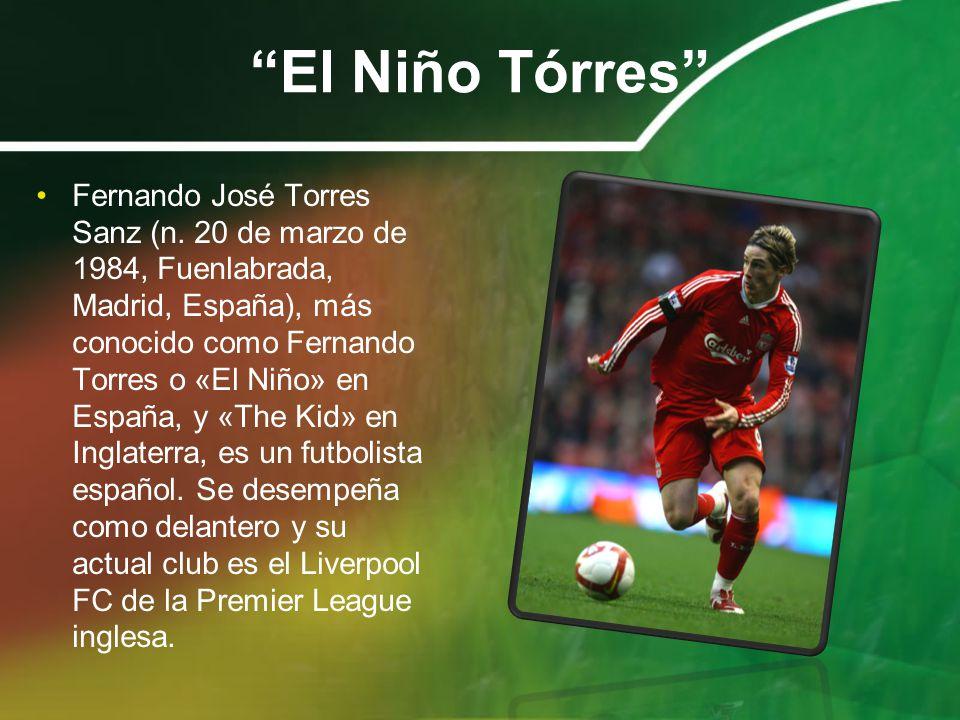 El Niño Tórres Fernando José Torres Sanz (n. 20 de marzo de 1984, Fuenlabrada, Madrid, España), más conocido como Fernando Torres o «El Niño» en Españ