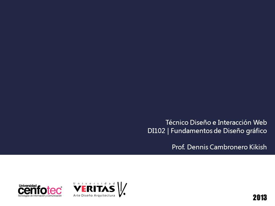 Técnico Diseño e Interacción Web DI102 | Fundamentos de Diseño gráfico Prof. Dennis Cambronero Kikish