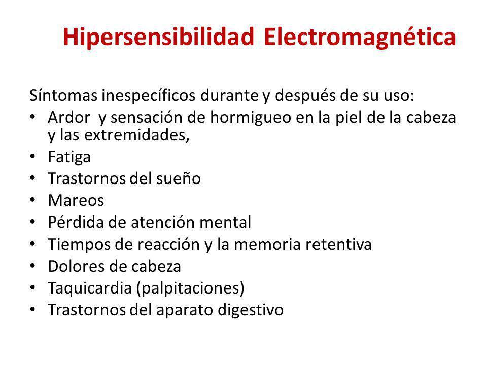Hipersensibilidad Electromagnética Síntomas inespecíficos durante y después de su uso: Ardor y sensación de hormigueo en la piel de la cabeza y las ex