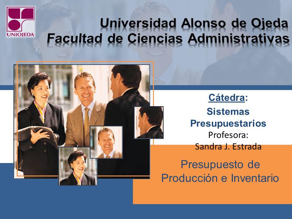 Presupuesto de Producción e Inventario Cátedra: Sistemas Presupuestarios Profesora: Sandra J. Estrada