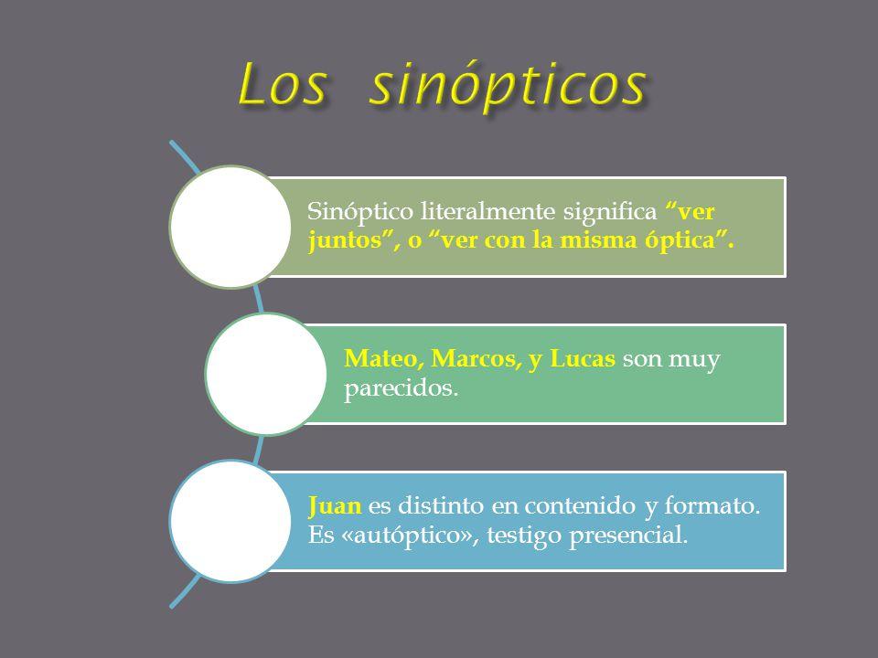 Sinóptico literalmente significa ver juntos, o ver con la misma óptica. Mateo, Marcos, y Lucas son muy parecidos. Juan es distinto en contenido y form