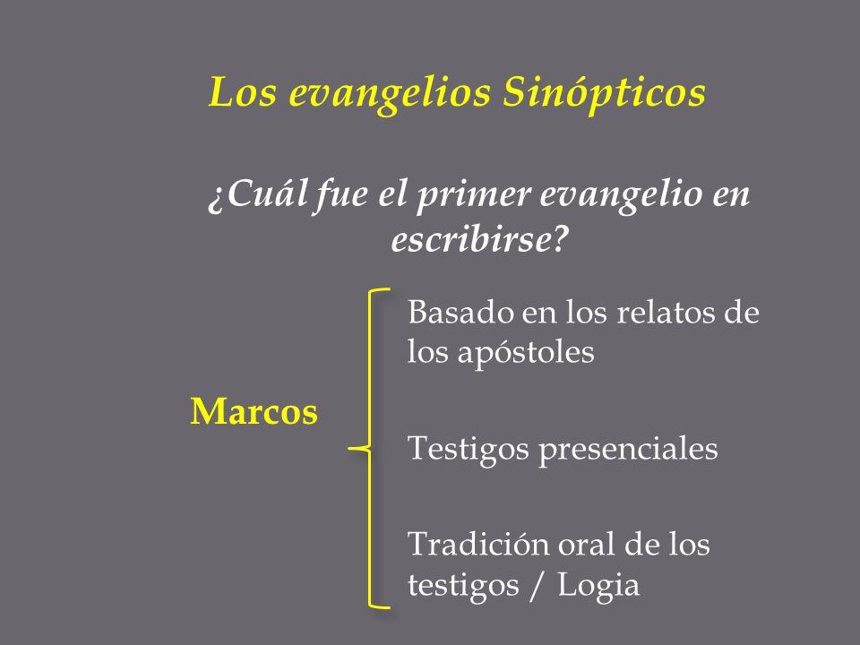 Basado en los relatos de los apóstoles Testigos presenciales Tradición oral de los testigos / Logia ¿Cuál fue el primer evangelio en escribirse? Los e