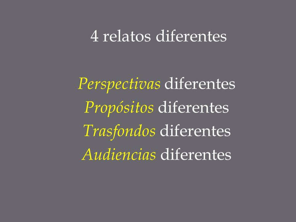 4 relatos diferentes Perspectivas diferentes Propósitos diferentes Trasfondos diferentes Audiencias diferentes