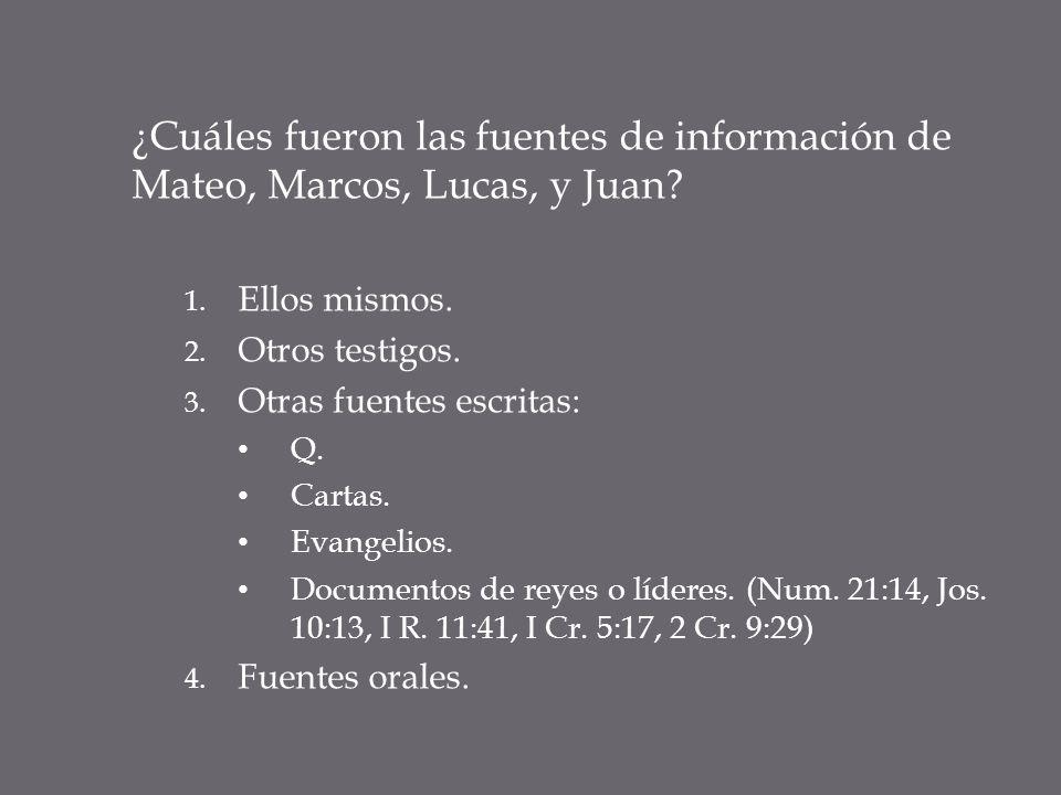¿Cuáles fueron las fuentes de información de Mateo, Marcos, Lucas, y Juan? 1. Ellos mismos. 2. Otros testigos. 3. Otras fuentes escritas: Q. Cartas. E