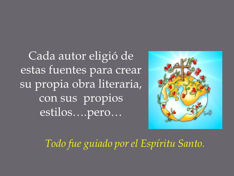 Cada autor eligió de estas fuentes para crear su propia obra literaria, con sus propios estilos….pero… Todo fue guiado por el Espíritu Santo.