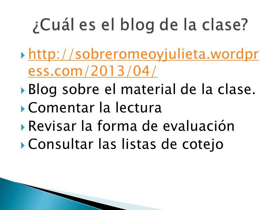 http://sobreromeoyjulieta.wordpr ess.com/2013/04/ http://sobreromeoyjulieta.wordpr ess.com/2013/04/ Blog sobre el material de la clase. Comentar la le