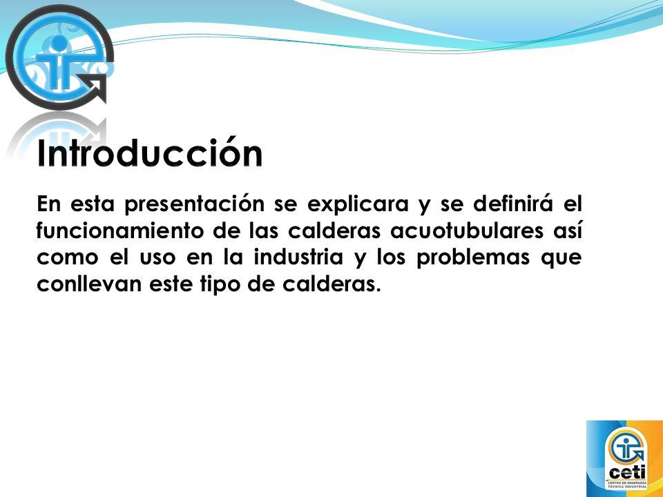 En esta presentación se explicara y se definirá el funcionamiento de las calderas acuotubulares así como el uso en la industria y los problemas que co