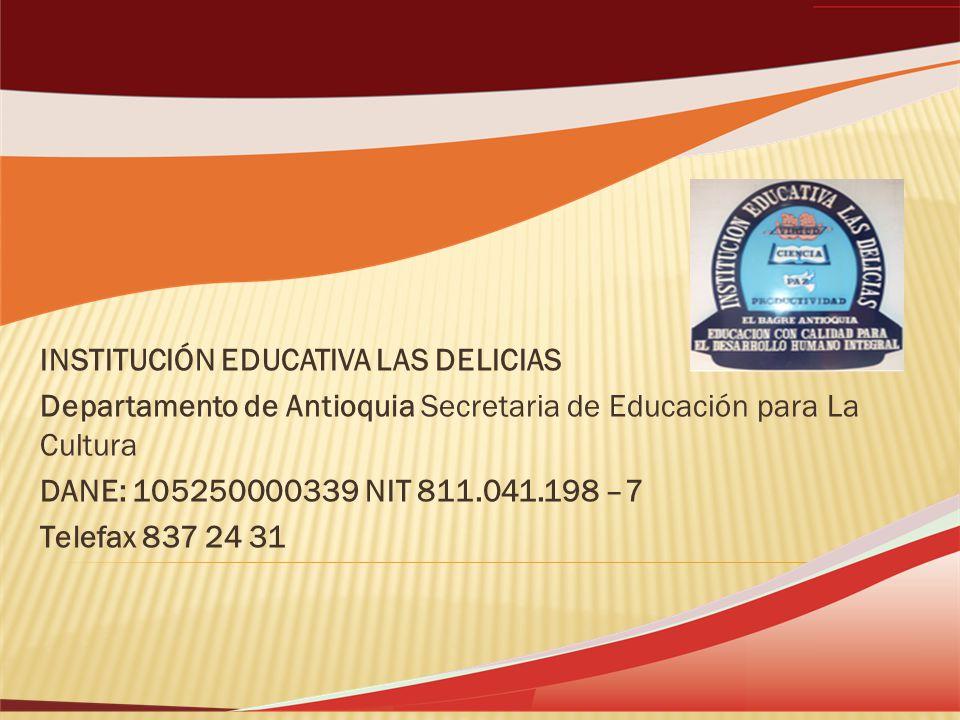 INSTITUCIÓN EDUCATIVA LAS DELICIAS Departamento de Antioquia Secretaria de Educación para La Cultura DANE: 105250000339 NIT 811.041.198 –7 Telefax 837