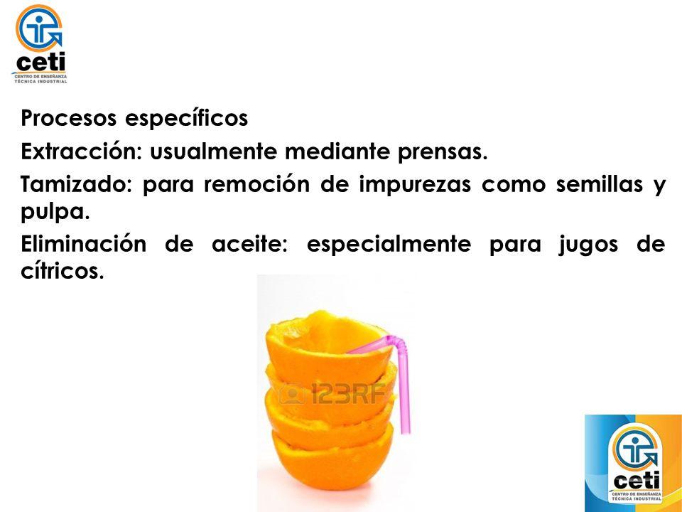 Procesos específicos Extracción: usualmente mediante prensas. Tamizado: para remoción de impurezas como semillas y pulpa. Eliminación de aceite: espec