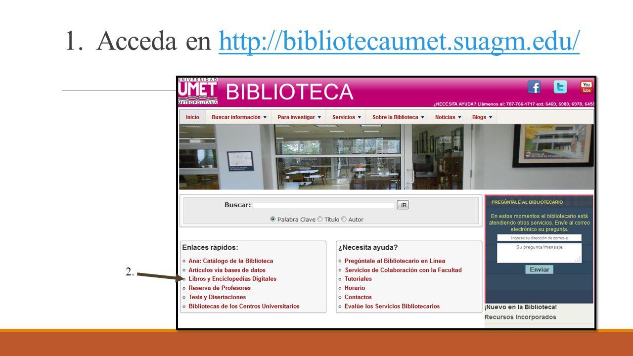 1. Acceda en http://bibliotecaumet.suagm.edu/http://bibliotecaumet.suagm.edu/ 2.