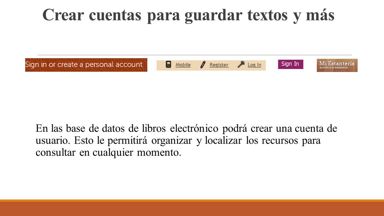 Crear cuentas para guardar textos y más En las base de datos de libros electrónico podrá crear una cuenta de usuario.