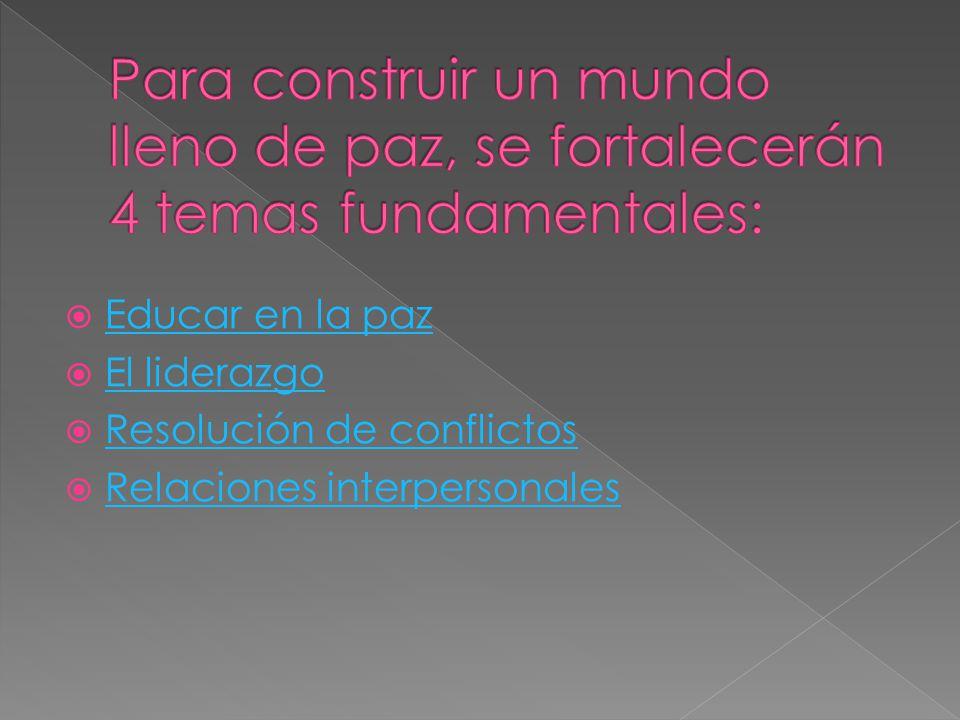 Educar en la paz El liderazgo Resolución de conflictos Relaciones interpersonales